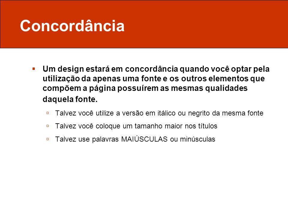 Concordância Um design estará em concordância quando você optar pela utilização da apenas uma fonte e os outros elementos que compõem a página possuír