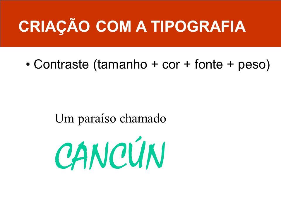 Um paraíso chamado CANCÚN CRIAÇÃO COM A TIPOGRAFIA Contraste (tamanho + cor + fonte + peso)