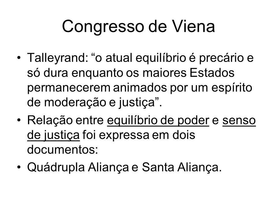 Congresso de Viena Talleyrand: o atual equilíbrio é precário e só dura enquanto os maiores Estados permanecerem animados por um espírito de moderação