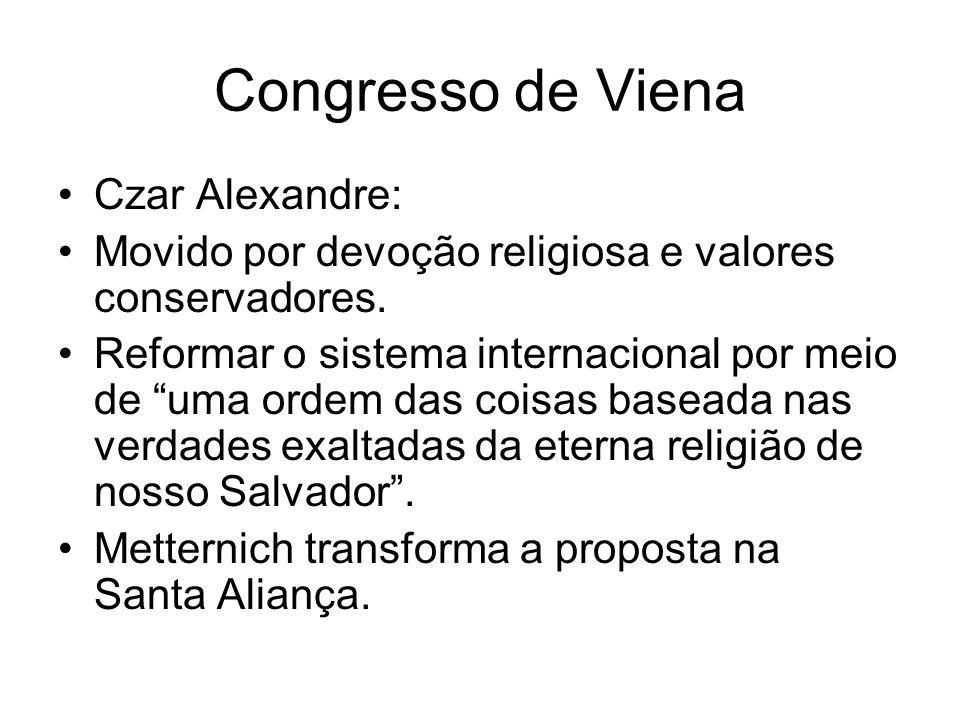 Congresso de Viena Czar Alexandre: Movido por devoção religiosa e valores conservadores. Reformar o sistema internacional por meio de uma ordem das co
