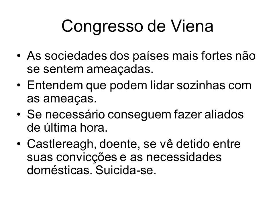 Congresso de Viena As sociedades dos países mais fortes não se sentem ameaçadas. Entendem que podem lidar sozinhas com as ameaças. Se necessário conse