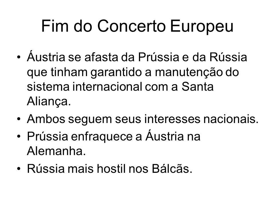 Fim do Concerto Europeu Áustria se afasta da Prússia e da Rússia que tinham garantido a manutenção do sistema internacional com a Santa Aliança. Ambos