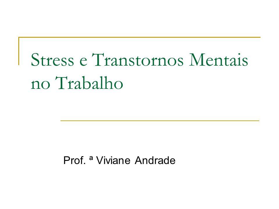 Stress e Transtornos Mentais no Trabalho Prof. ª Viviane Andrade