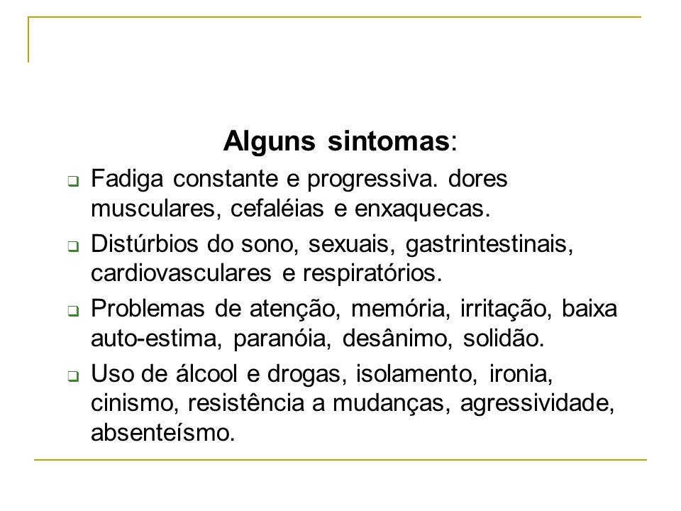 Alguns sintomas: Fadiga constante e progressiva. dores musculares, cefaléias e enxaquecas. Distúrbios do sono, sexuais, gastrintestinais, cardiovascul