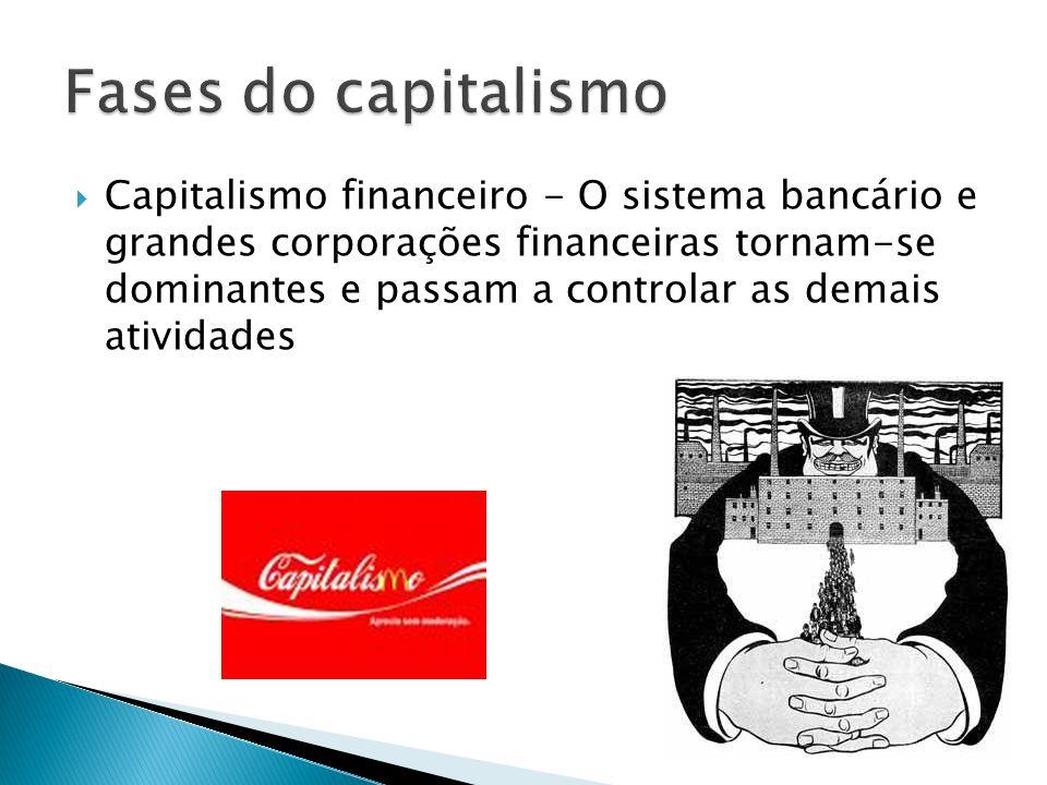 Capitalismo financeiro - O sistema bancário e grandes corporações financeiras tornam-se dominantes e passam a controlar as demais atividades