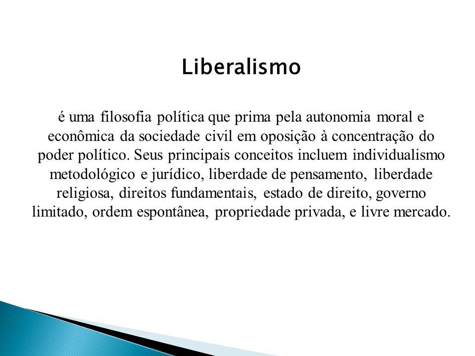 Liberalismo é uma filosofia política que prima pela autonomia moral e econômica da sociedade civil em oposição à concentração do poder político.