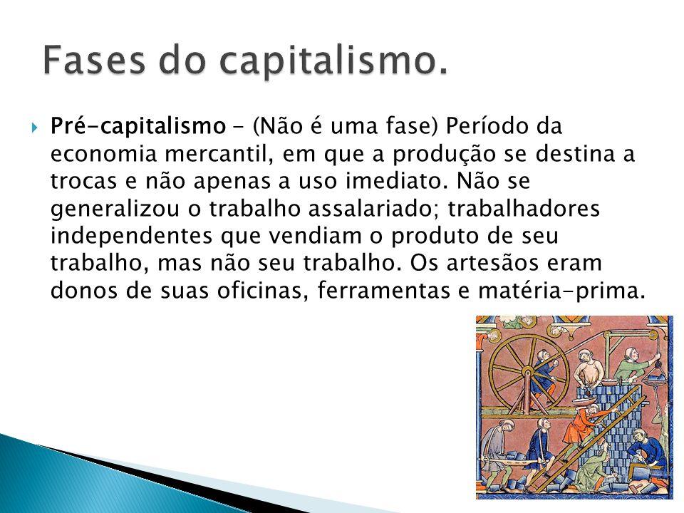 Pré-capitalismo - (Não é uma fase) Período da economia mercantil, em que a produção se destina a trocas e não apenas a uso imediato.