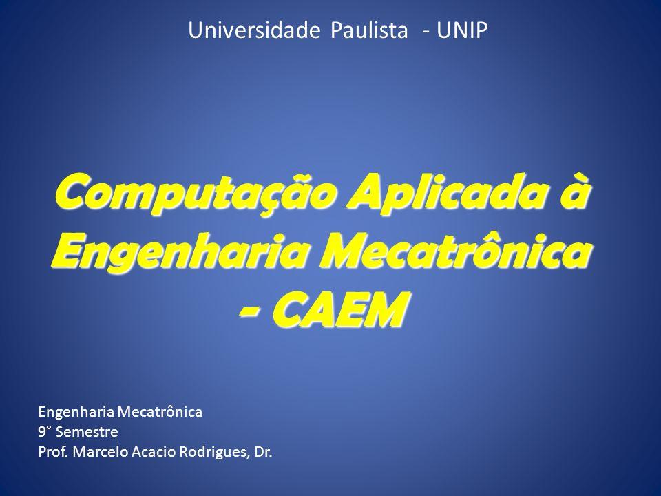 Universidade Paulista - UNIP Computação Aplicada à Engenharia Mecatrônica - CAEM Engenharia Mecatrônica 9° Semestre Prof. Marcelo Acacio Rodrigues, Dr