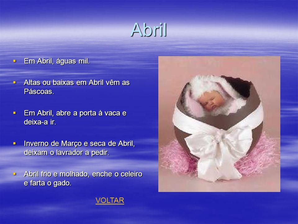 Abril Em Abril, águas mil. Em Abril, águas mil. Altas ou baixas em Abril vêm as Páscoas. Altas ou baixas em Abril vêm as Páscoas. Em Abril, abre a por
