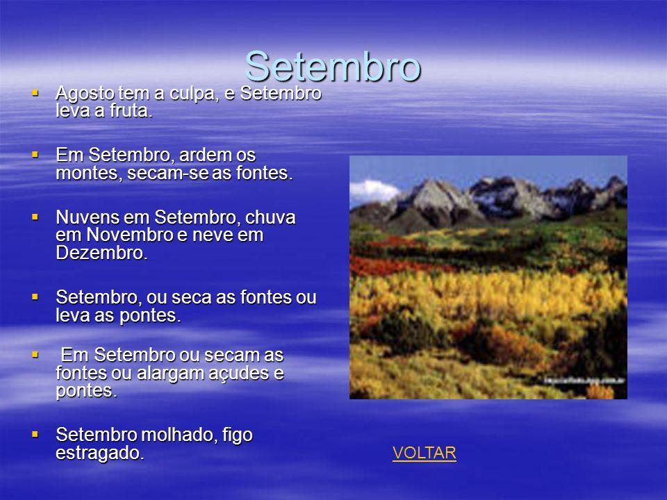 Setembro Agosto tem a culpa, e Setembro leva a fruta. Agosto tem a culpa, e Setembro leva a fruta. Em Setembro, ardem os montes, secam-se as fontes. E