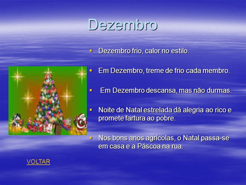 Dezembro Dezembro frio, calor no estilo. Em Dezembro, treme de frio cada membro. E Em Dezembro descansa, mas não durmas. Noite de Natal estrelada dá a