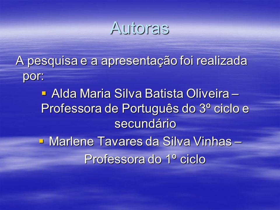 Autoras A pesquisa e a apresentação foi realizada por: A pesquisa e a apresentação foi realizada por: Alda Maria Silva Batista Oliveira – Professora d