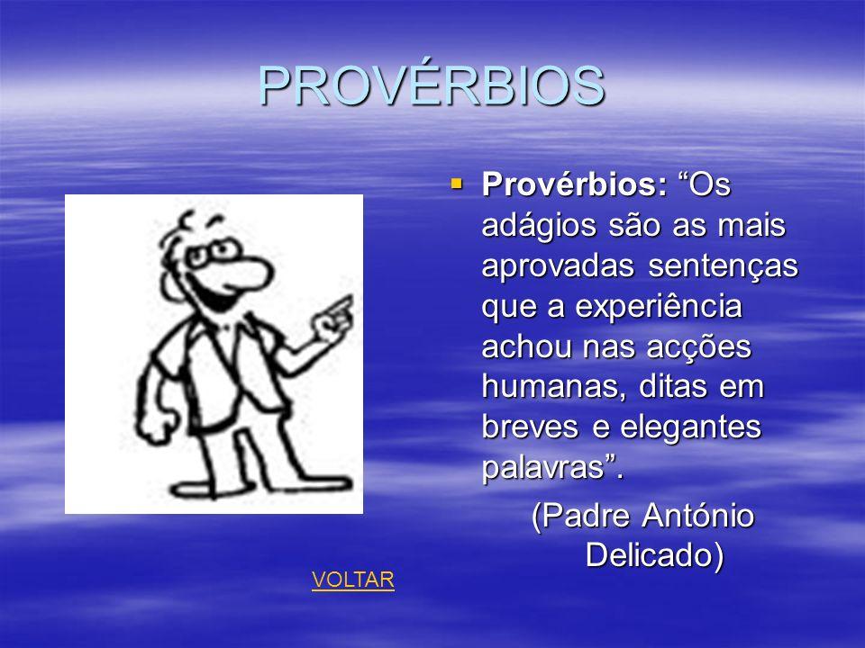 PROVÉRBIOS Provérbios: Os adágios são as mais aprovadas sentenças que a experiência achou nas acções humanas, ditas em breves e elegantes palavras. Pr