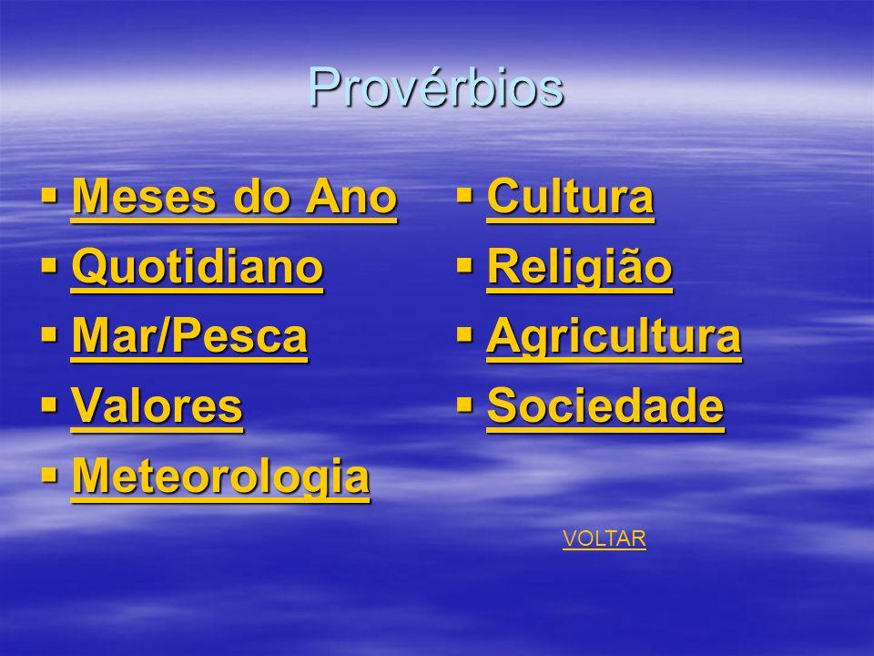 Provérbios Meses do Ano Meses do Ano Meses do Ano Meses do Ano Quotidiano Quotidiano Quotidiano Mar/Pesca Mar/Pesca Mar/Pesca Valores Valores Valores