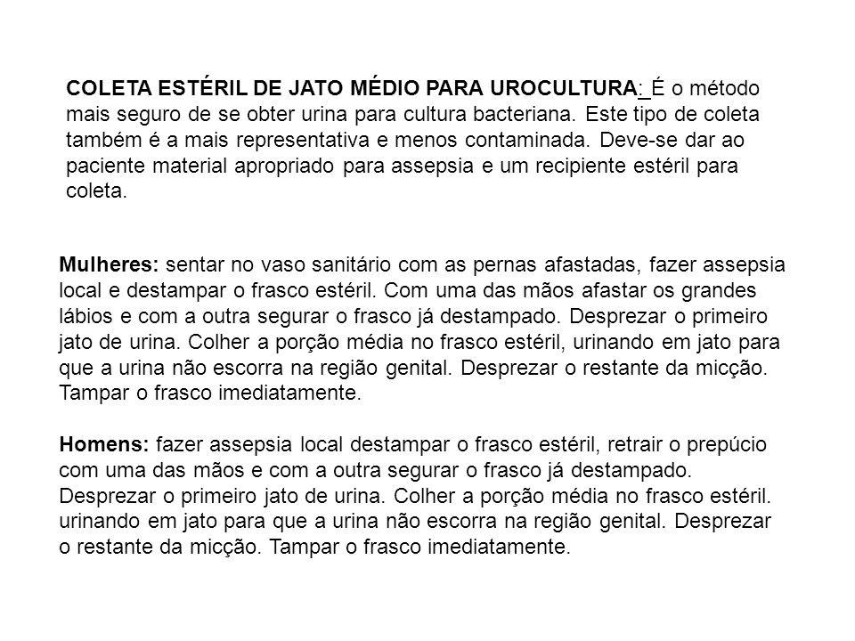 COLETA ESTÉRIL DE JATO MÉDIO PARA UROCULTURA: É o método mais seguro de se obter urina para cultura bacteriana. Este tipo de coleta também é a mais re