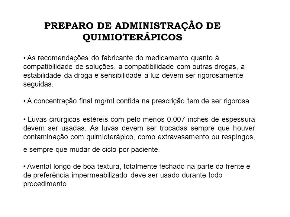 PREPARO DE ADMINISTRAÇÃO DE QUIMIOTERÁPICOS As recomendações do fabricante do medicamento quanto à compatibilidade de soluções, a compatibilidade com