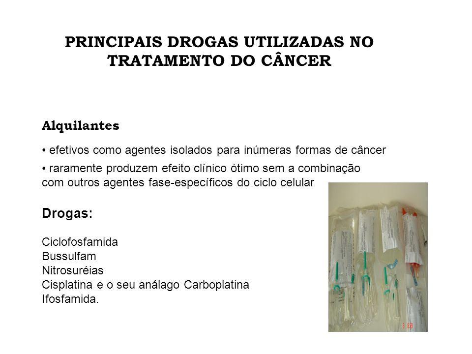 PRINCIPAIS DROGAS UTILIZADAS NO TRATAMENTO DO CÂNCER Alquilantes efetivos como agentes isolados para inúmeras formas de câncer raramente produzem efei
