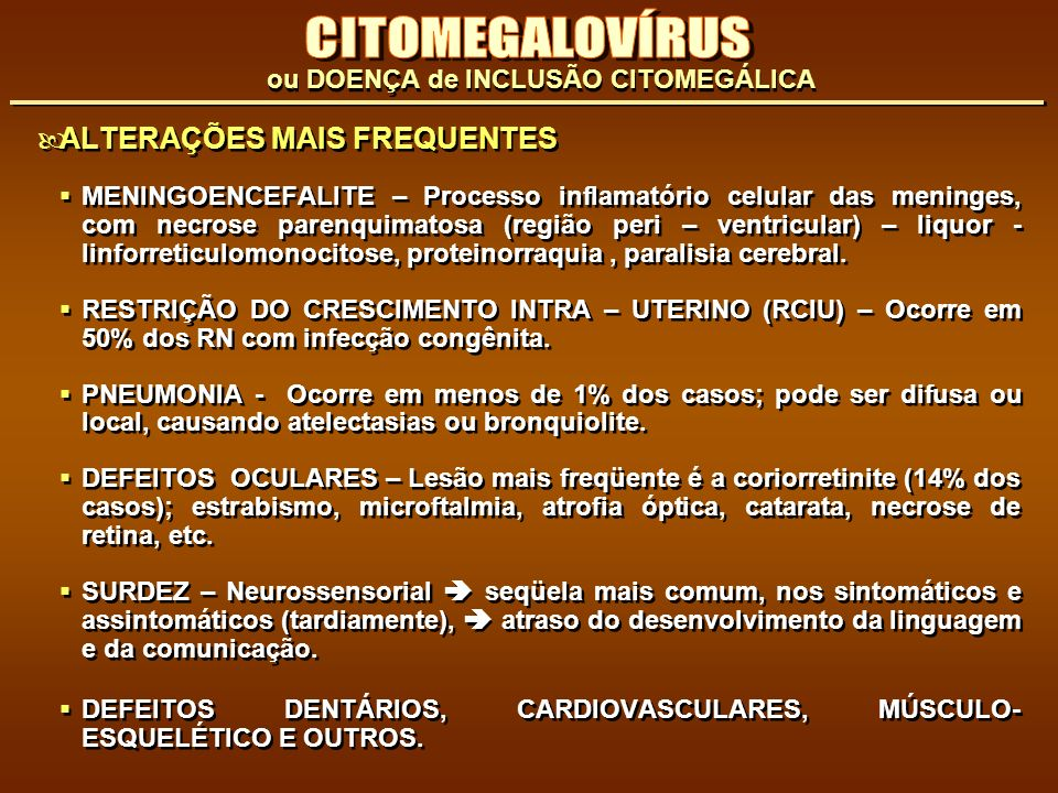 ALTERAÇÕES MAIS FREQUENTES MENINGOENCEFALITE – Processo inflamatório celular das meninges, com necrose parenquimatosa (região peri – ventricular) – li