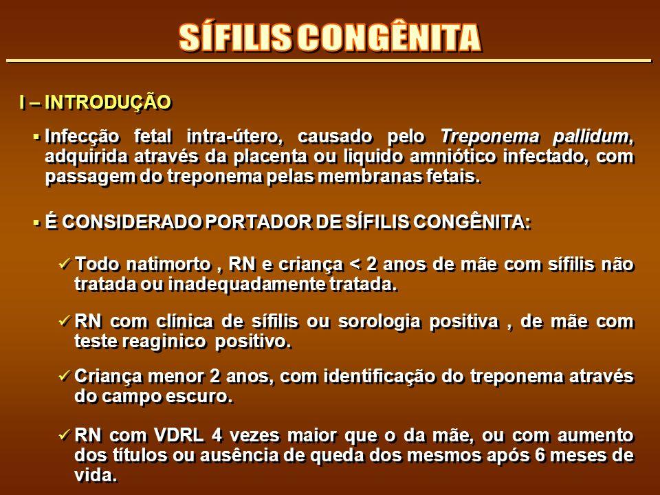 I – INTRODUÇÃO Infecção fetal intra-útero, causado pelo Treponema pallidum, adquirida através da placenta ou liquido amniótico infectado, com passagem