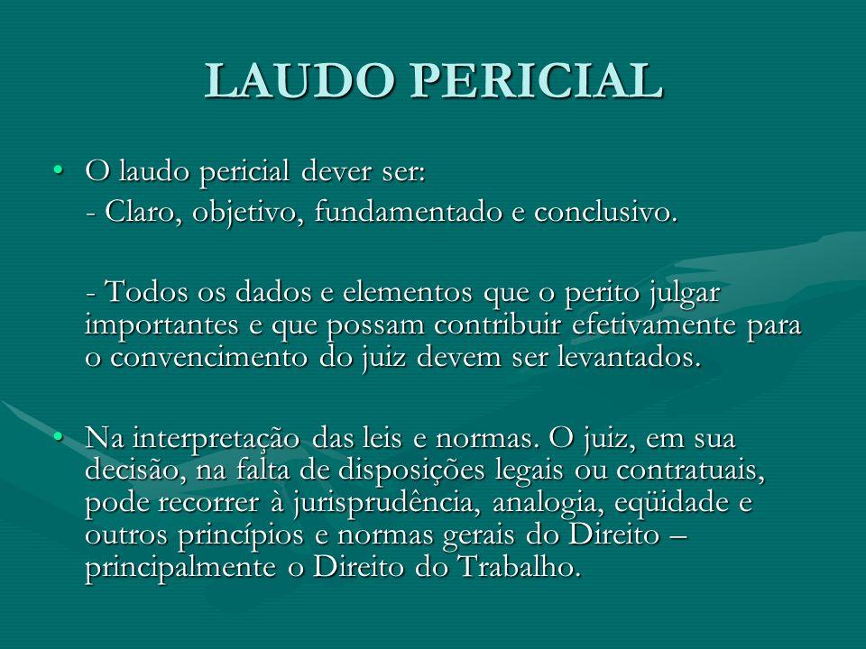LAUDO PERICIAL O laudo pericial dever ser:O laudo pericial dever ser: - Claro, objetivo, fundamentado e conclusivo. - Claro, objetivo, fundamentado e