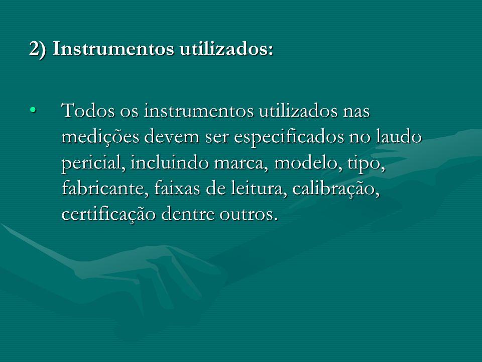 2) Instrumentos utilizados: Todos os instrumentos utilizados nas medições devem ser especificados no laudo pericial, incluindo marca, modelo, tipo, fa