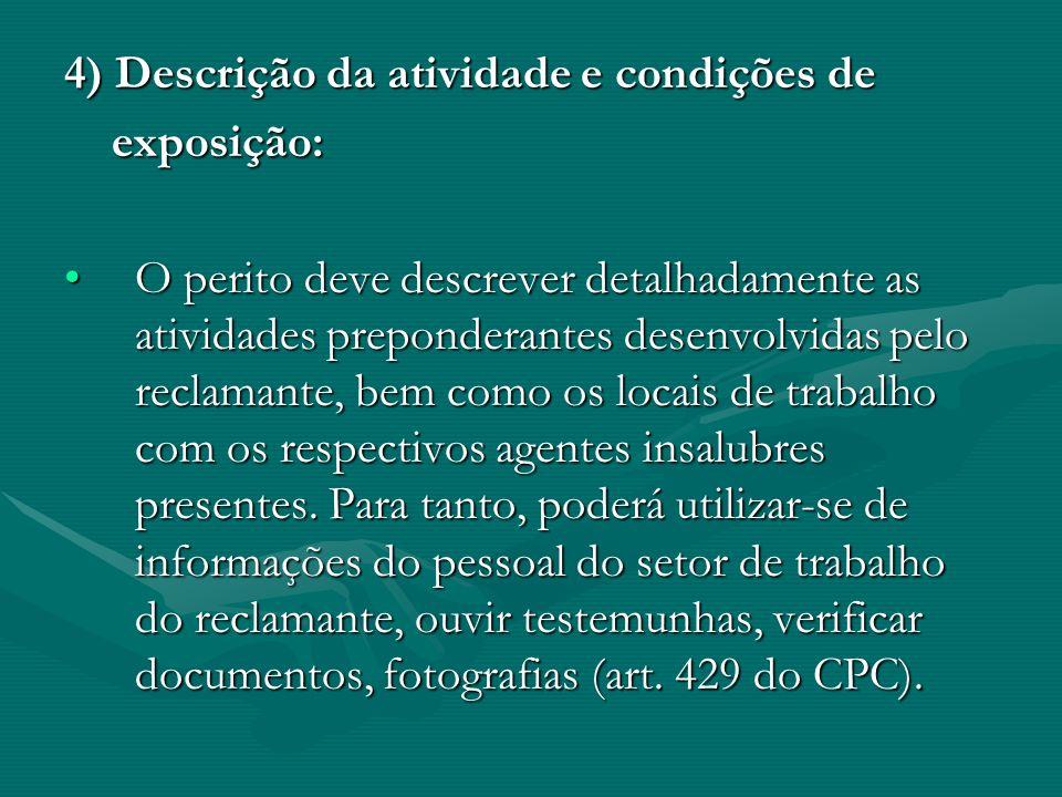 4) Descrição da atividade e condições de exposição: exposição: O perito deve descrever detalhadamente as atividades preponderantes desenvolvidas pelo