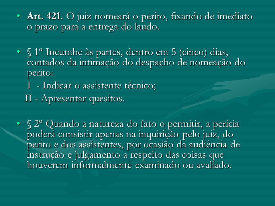 Art. 421. O juiz nomeará o perito, fixando de imediato o prazo para a entrega do laudo.Art. 421. O juiz nomeará o perito, fixando de imediato o prazo