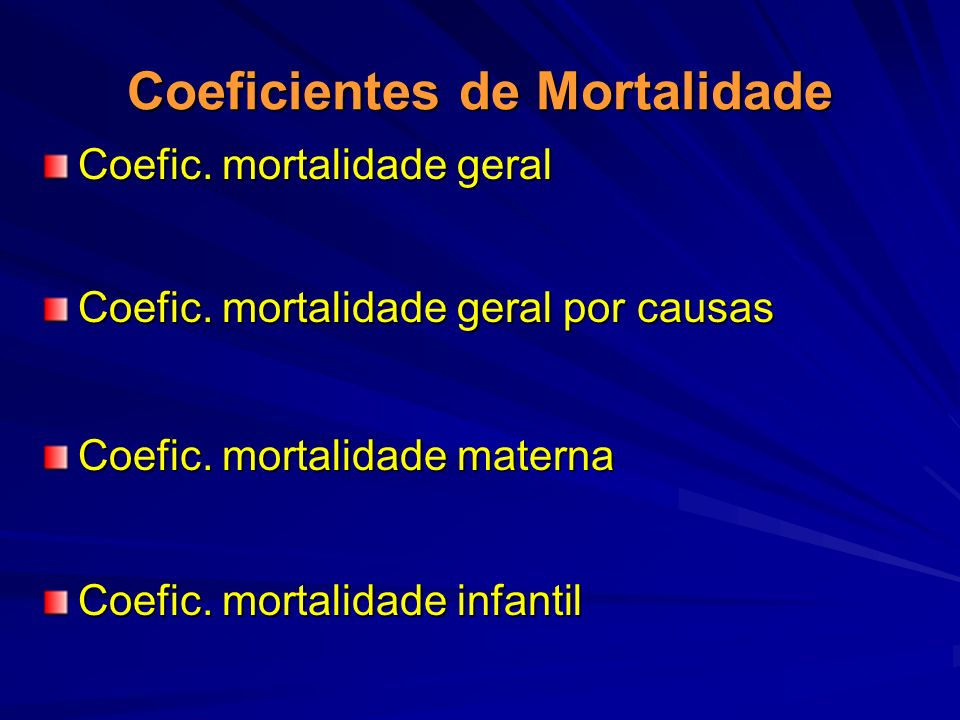 Coeficientes de Mortalidade Coefic. mortalidade geral Coefic. mortalidade geral por causas Coefic. mortalidade materna Coefic. mortalidade infantil