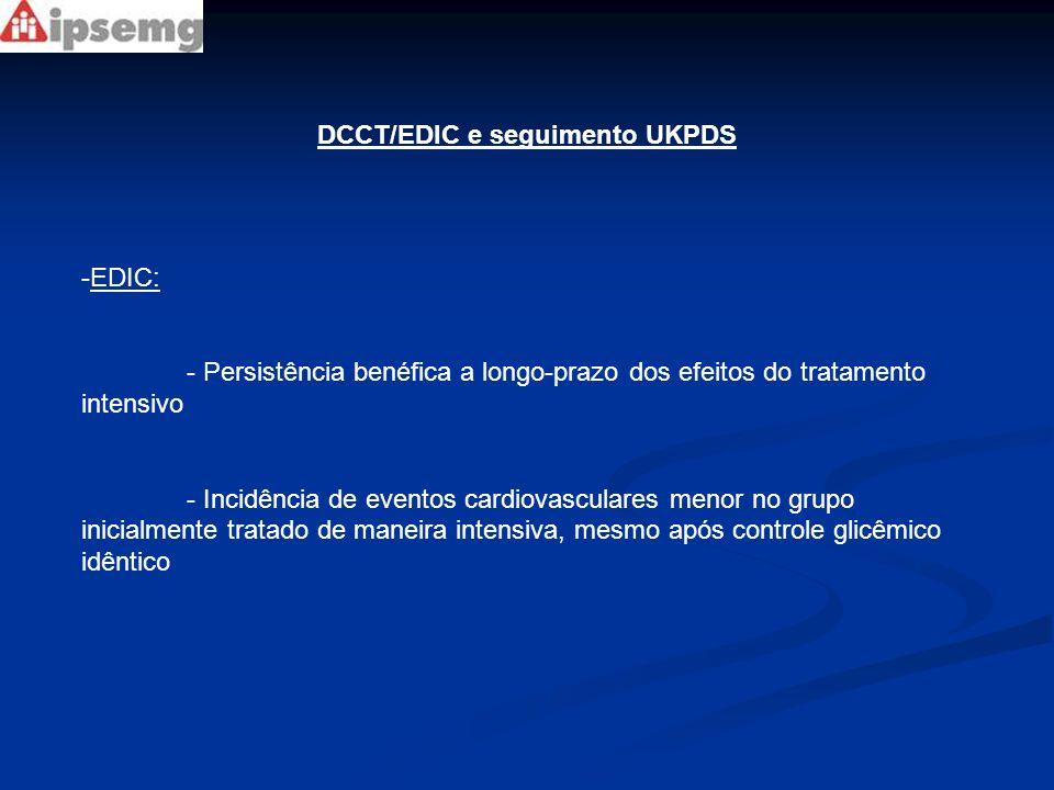 DCCT/EDIC e seguimento UKPDS -EDIC: - Persistência benéfica a longo-prazo dos efeitos do tratamento intensivo - Incidência de eventos cardiovasculares