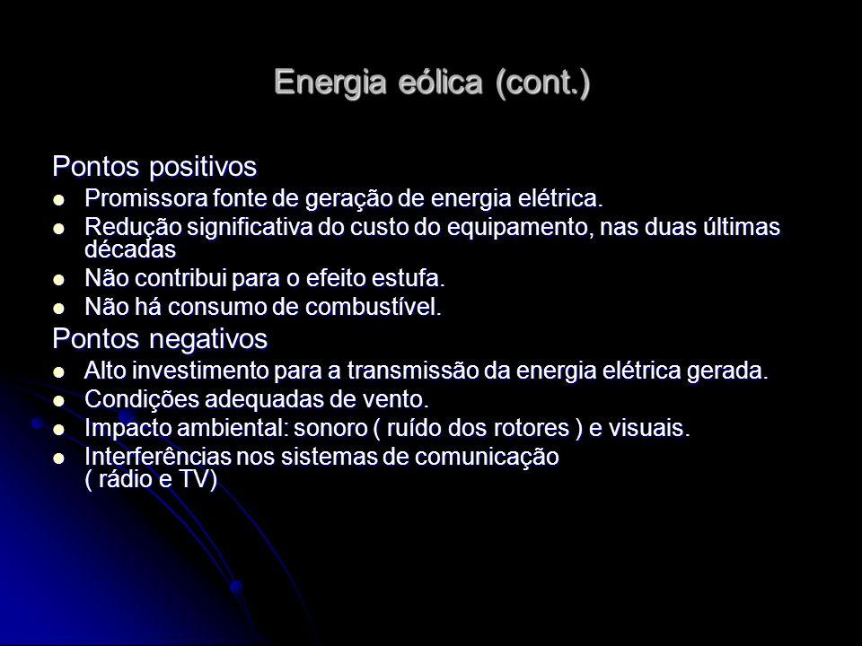 Energia eólica (cont.) Pontos positivos Promissora fonte de geração de energia elétrica. Promissora fonte de geração de energia elétrica. Redução sign