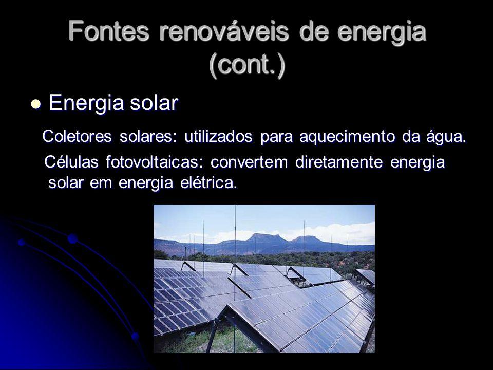 Fontes renováveis de energia (cont.) Energia solar Energia solar Coletores solares: utilizados para aquecimento da água. Coletores solares: utilizados