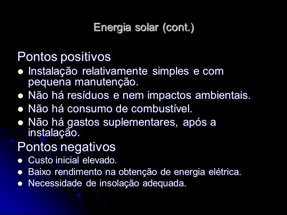 Energia solar (cont.) Pontos positivos Instalação relativamente simples e com pequena manutenção. Instalação relativamente simples e com pequena manut