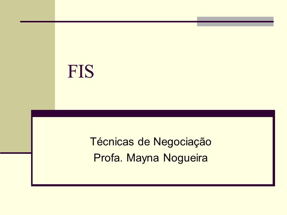 FIS Técnicas de Negociação Profa. Mayna Nogueira