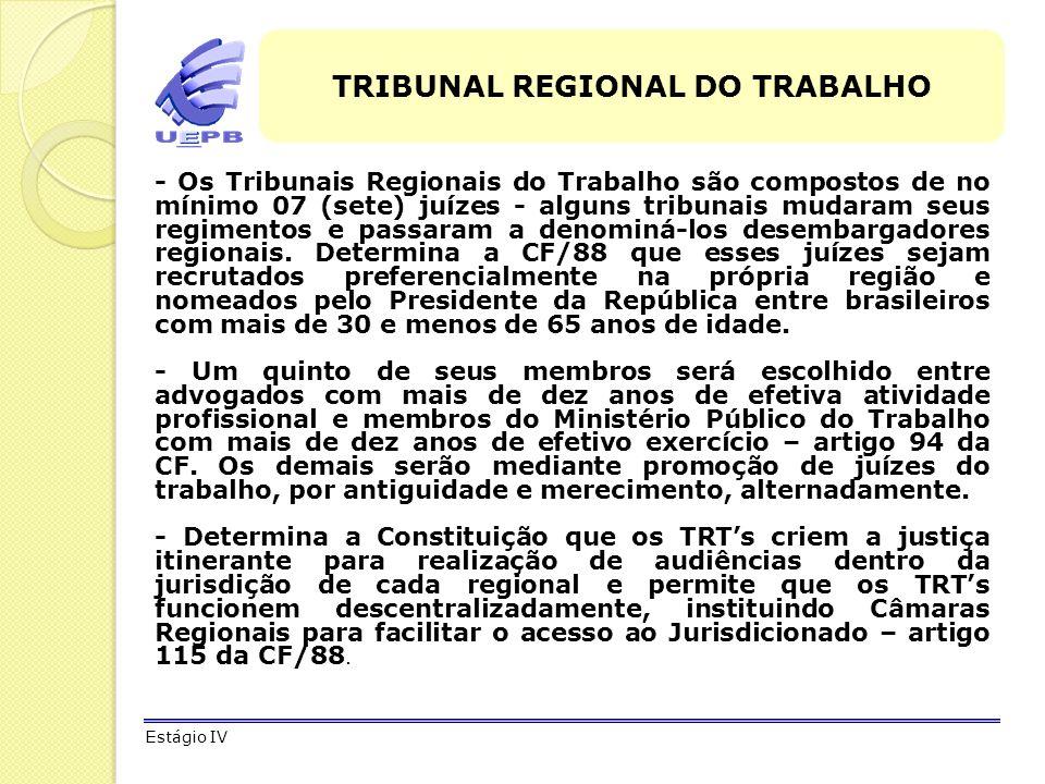 TRIBUNAL REGIONAL DO TRABALHO - Os Tribunais Regionais do Trabalho são compostos de no mínimo 07 (sete) juízes - alguns tribunais mudaram seus regimen