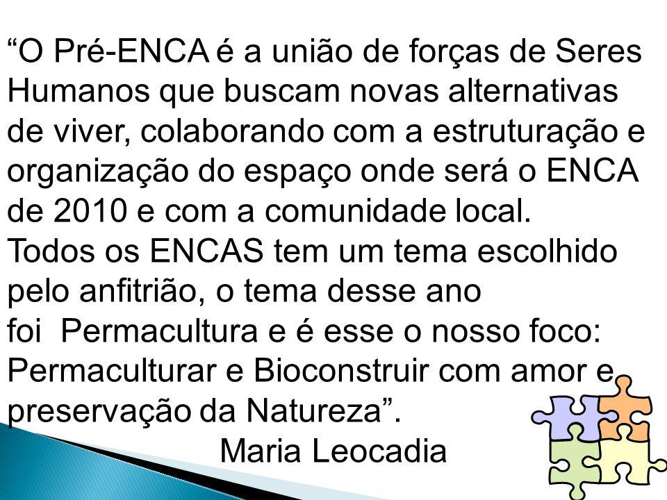 O Pré-ENCA é a união de forças de Seres Humanos que buscam novas alternativas de viver, colaborando com a estruturação e organização do espaço onde se