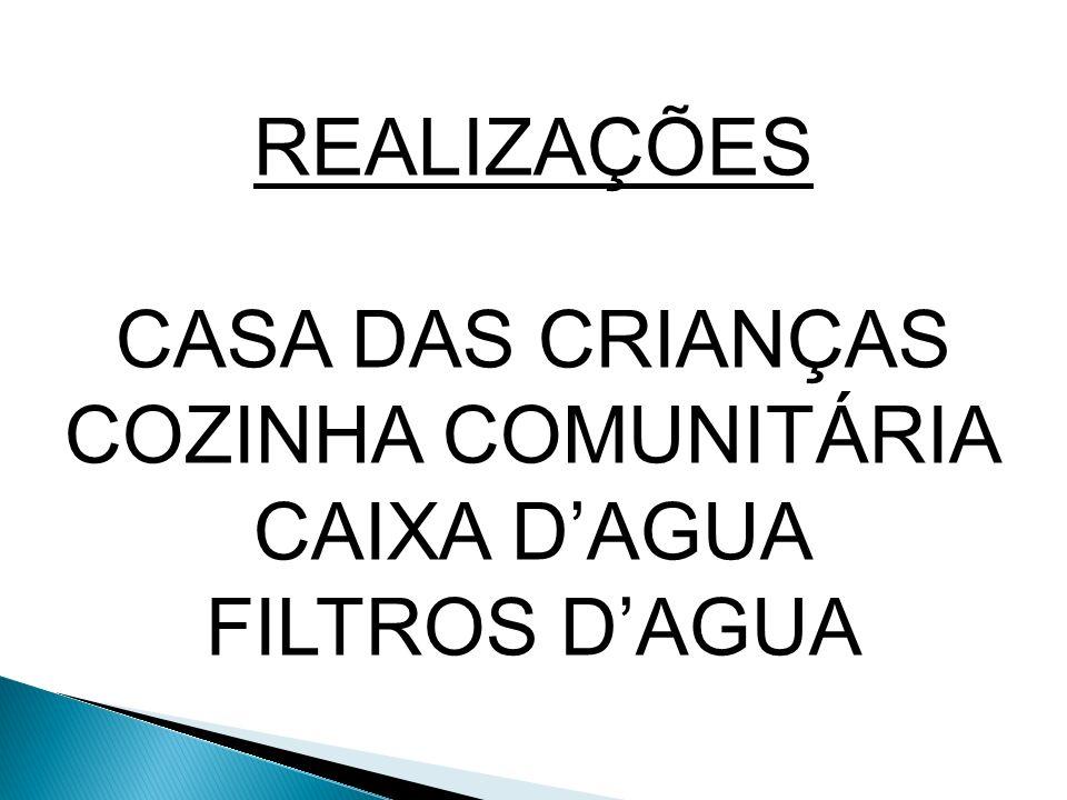 REALIZAÇÕES CASA DAS CRIANÇAS COZINHA COMUNITÁRIA CAIXA DAGUA FILTROS DAGUA