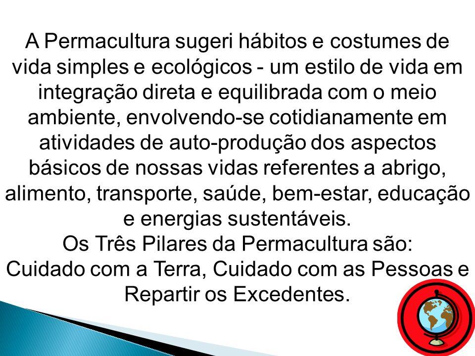 A Permacultura sugeri hábitos e costumes de vida simples e ecológicos - um estilo de vida em integração direta e equilibrada com o meio ambiente, envo