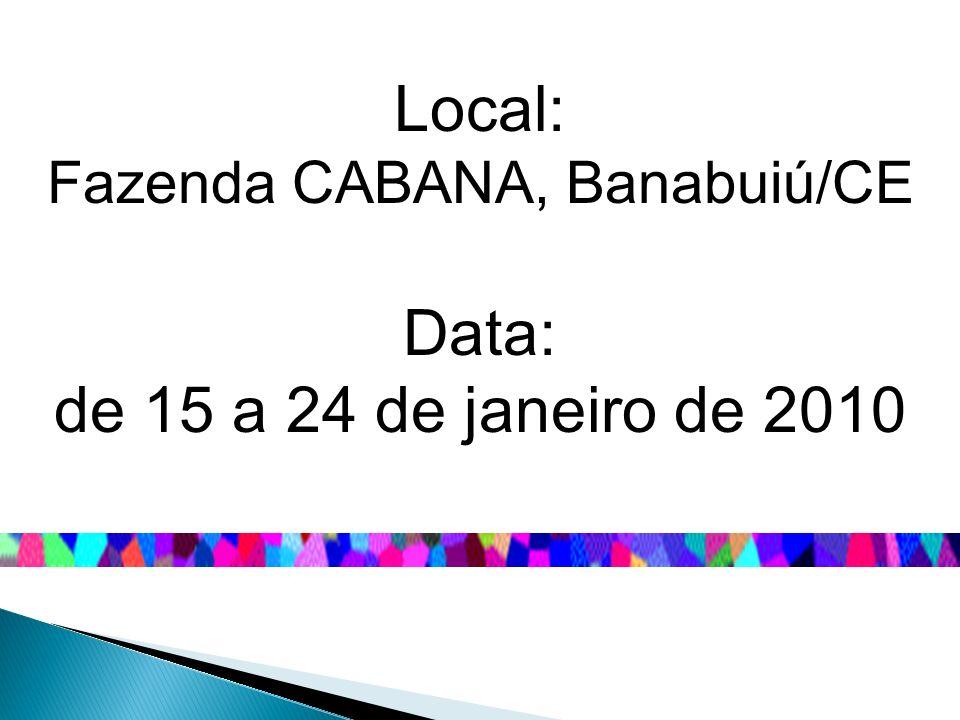 Local: Fazenda CABANA, Banabuiú/CE Data: de 15 a 24 de janeiro de 2010