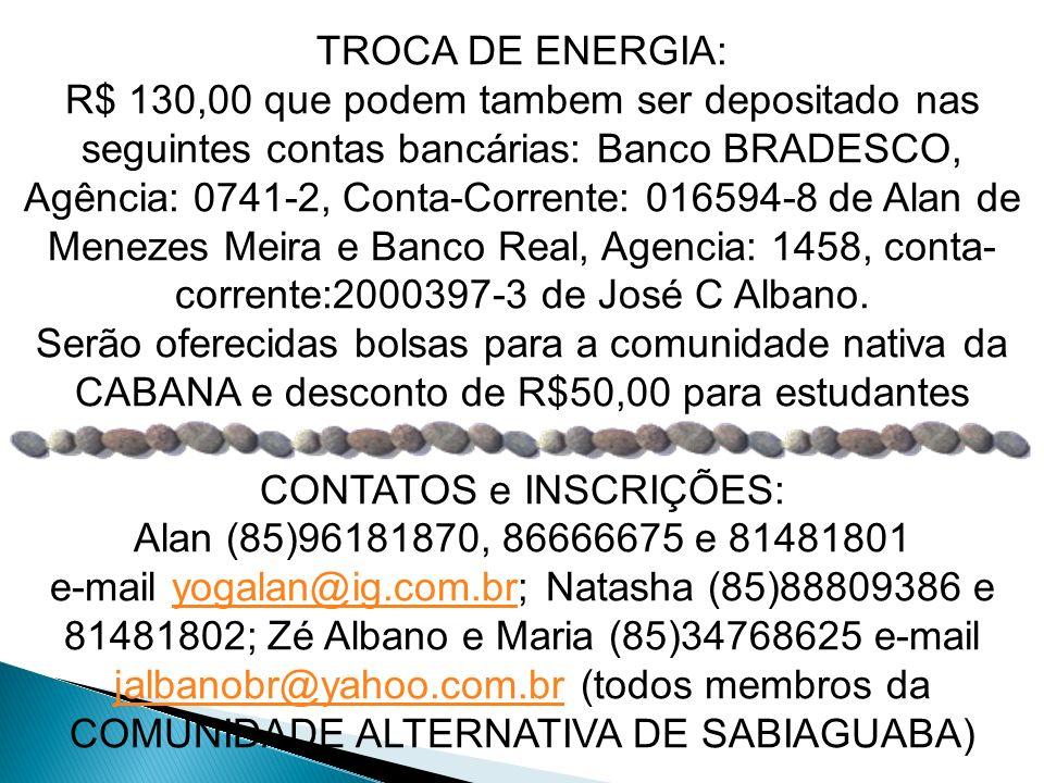 TROCA DE ENERGIA: R$ 130,00 que podem tambem ser depositado nas seguintes contas bancárias: Banco BRADESCO, Agência: 0741-2, Conta-Corrente: 016594-8