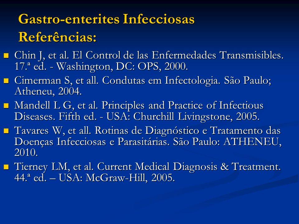 Gastro-enterites Infecciosas Referências: Chin J, et al. El Control de las Enfermedades Transmisibles. 17.ª ed. - Washington, DC: OPS, 2000. Chin J, e