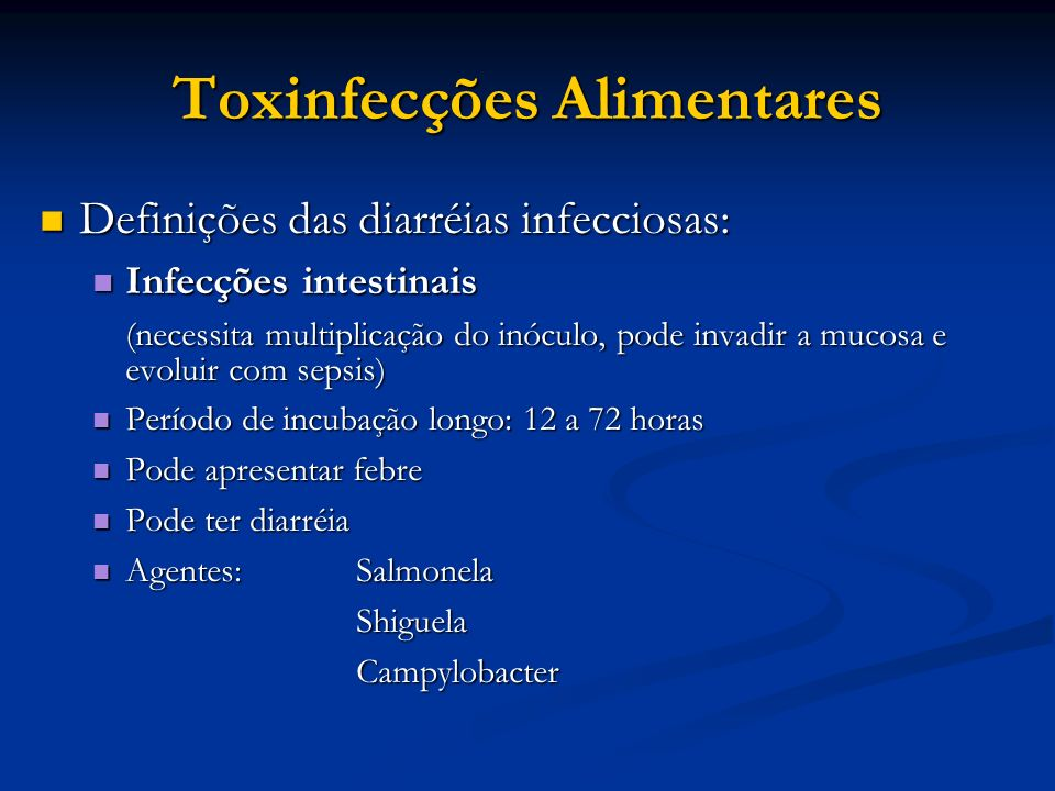 Toxinfecções Alimentares Definições das diarréias infecciosas: Definições das diarréias infecciosas: Infecções intestinais Infecções intestinais (nece