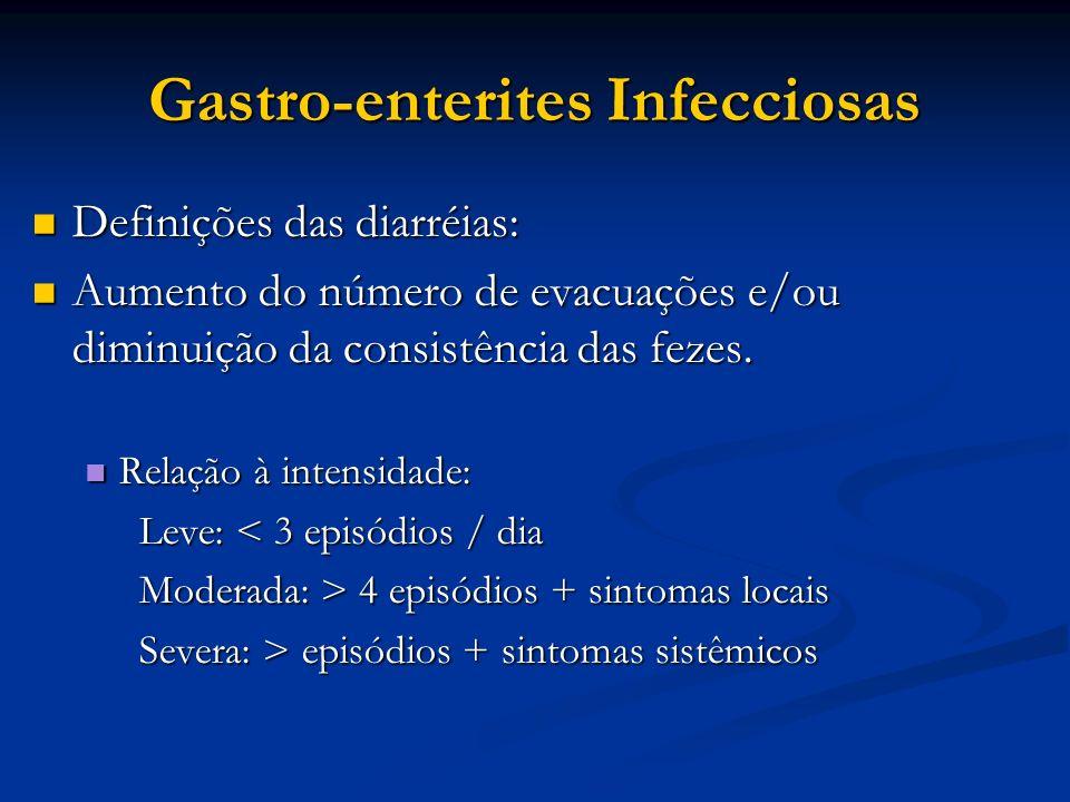 Gastro-enterites Infecciosas Definições das diarréias: Definições das diarréias: Aumento do número de evacuações e/ou diminuição da consistência das f