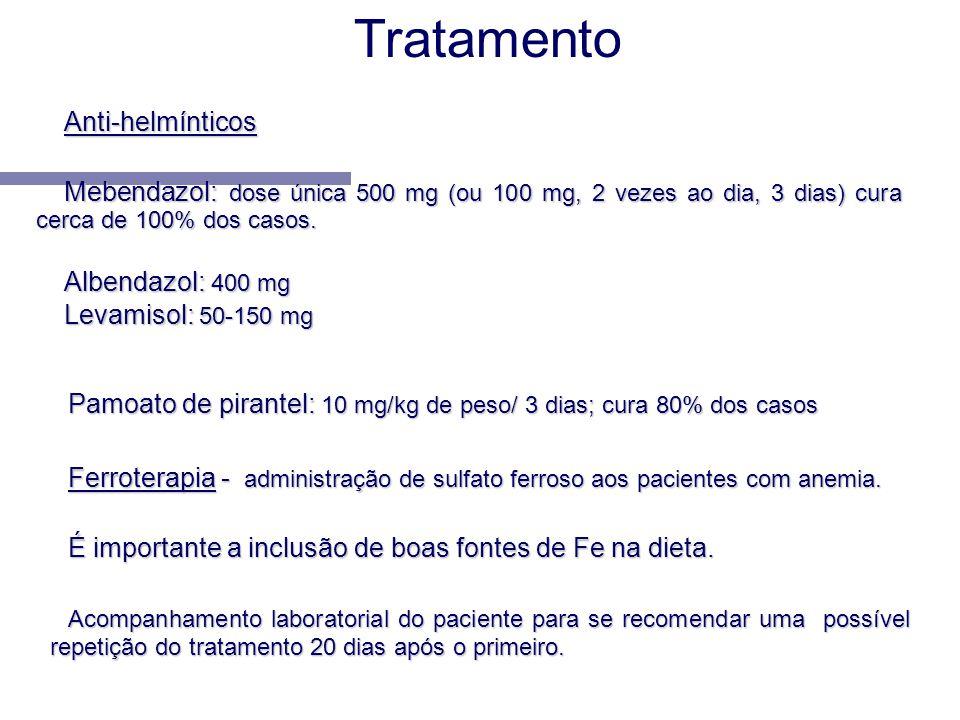 Anti-helmínticos Mebendazol: dose única 500 mg (ou 100 mg, 2 vezes ao dia, 3 dias) cura cerca de 100% dos casos. Albendazol: 400 mg Levamisol: 50-150