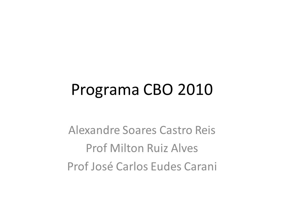 Programa CBO 2010 Alexandre Soares Castro Reis Prof Milton Ruiz Alves Prof José Carlos Eudes Carani
