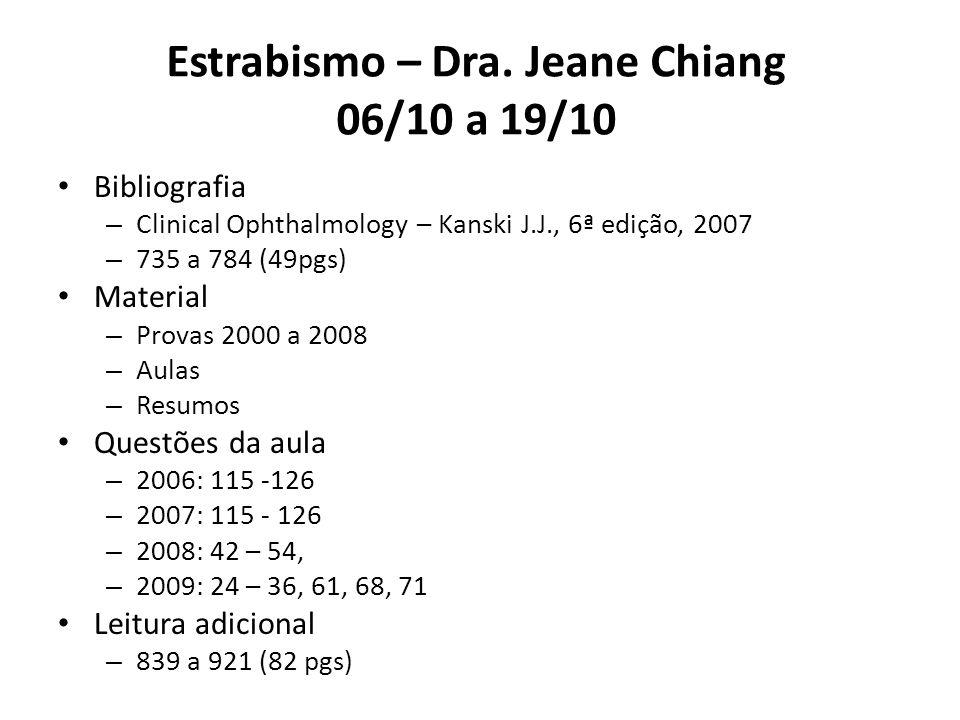 Estrabismo – Dra. Jeane Chiang 06/10 a 19/10 Bibliografia – Clinical Ophthalmology – Kanski J.J., 6ª edição, 2007 – 735 a 784 (49pgs) Material – Prova