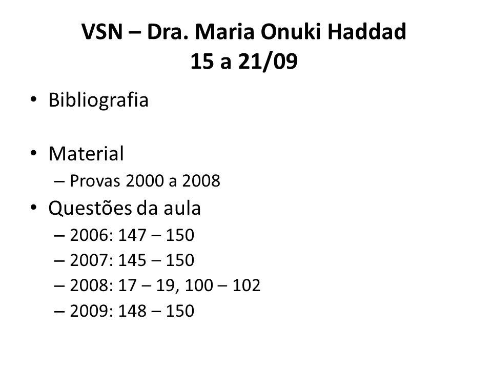 VSN – Dra. Maria Onuki Haddad 15 a 21/09 Bibliografia Material – Provas 2000 a 2008 Questões da aula – 2006: 147 – 150 – 2007: 145 – 150 – 2008: 17 –