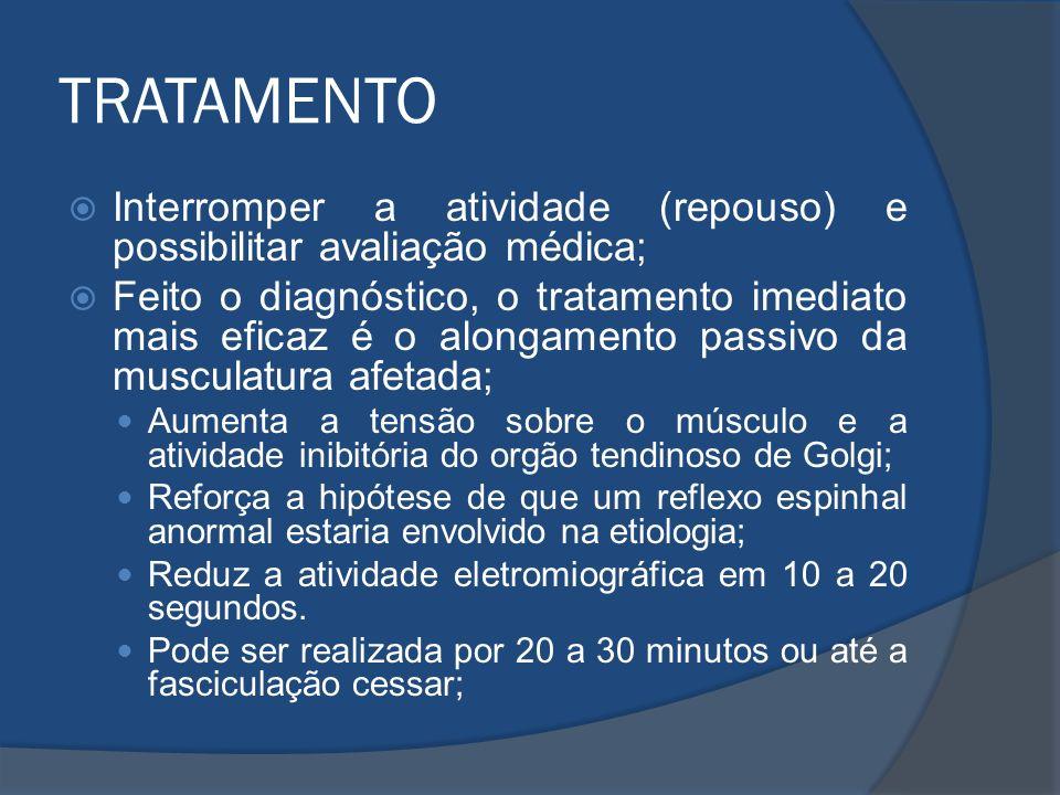 TRATAMENTO Interromper a atividade (repouso) e possibilitar avaliação médica; Feito o diagnóstico, o tratamento imediato mais eficaz é o alongamento p