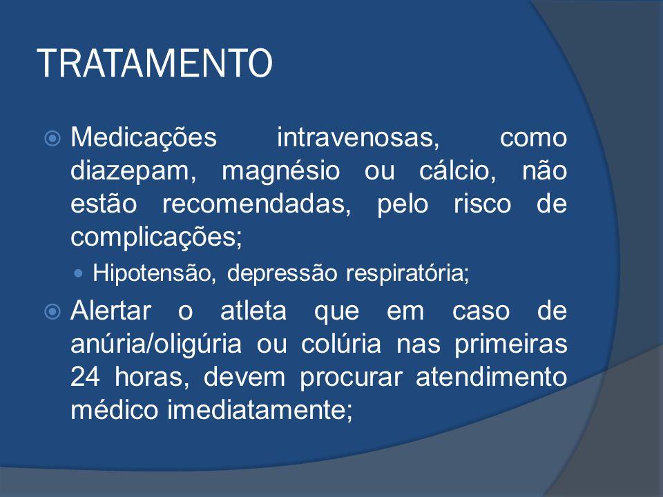 TRATAMENTO Medicações intravenosas, como diazepam, magnésio ou cálcio, não estão recomendadas, pelo risco de complicações; Hipotensão, depressão respi