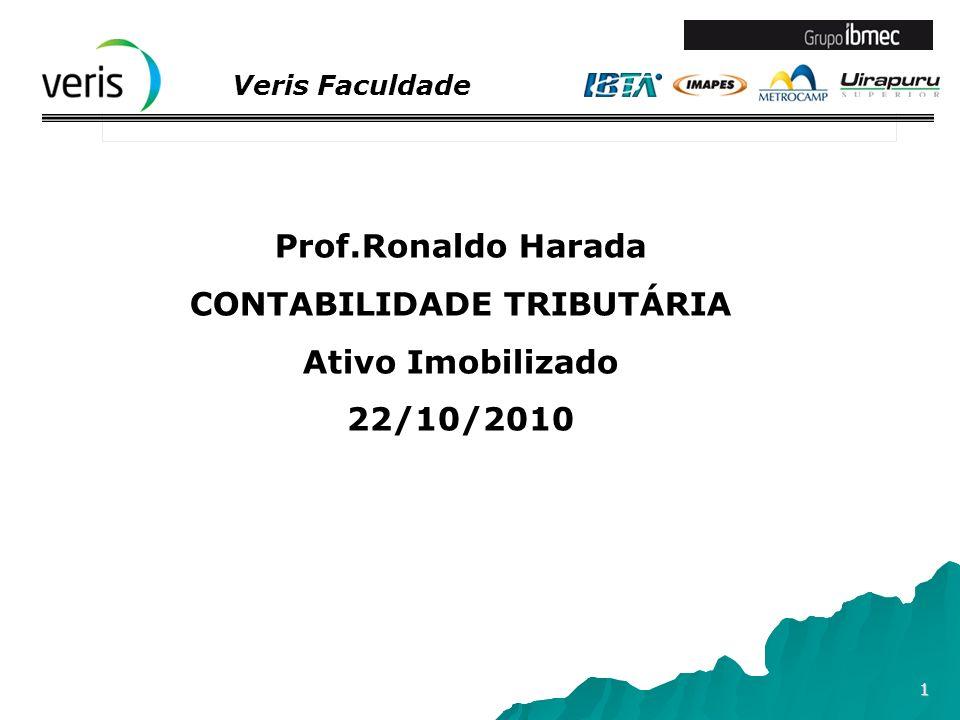 Veris Faculdade 1 Prof.Ronaldo Harada CONTABILIDADE TRIBUTÁRIA Ativo Imobilizado 22/10/2010