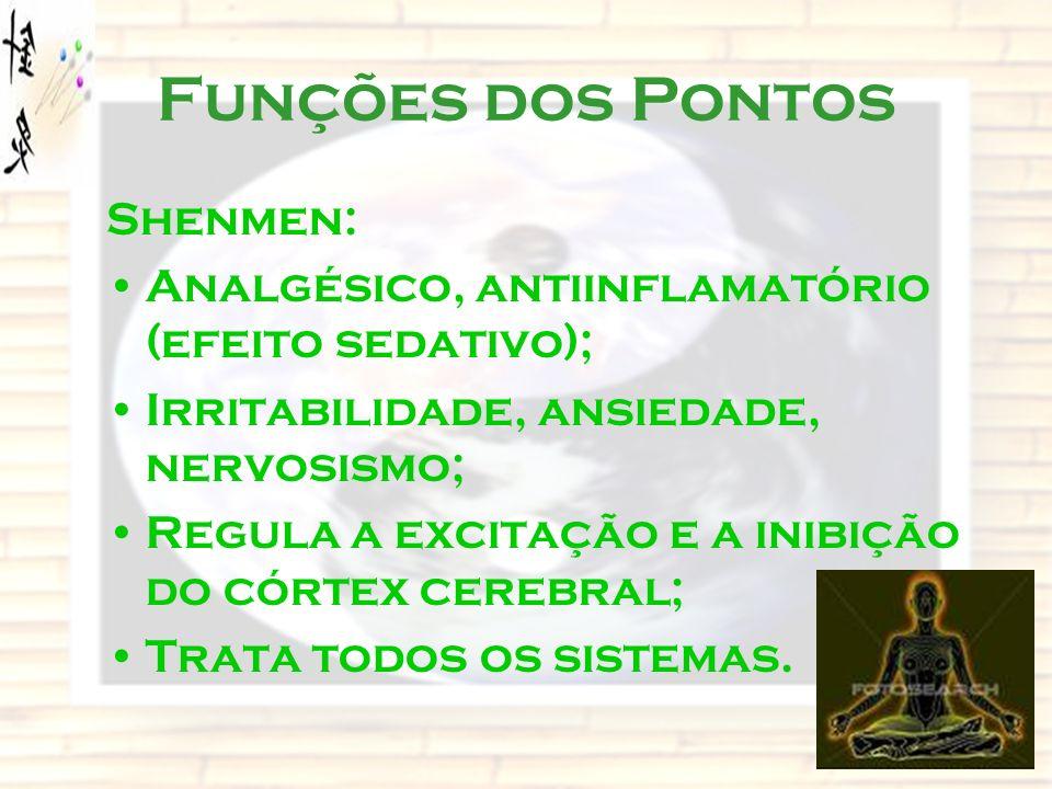 Funções dos Pontos Shenmen: Analgésico, antiinflamatório (efeito sedativo); Irritabilidade, ansiedade, nervosismo; Regula a excitação e a inibição do